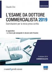 L'ESAME DA DOTTORE COMMERCIALISTA 2019 - Esercitazioni per la terza prova scritta