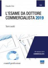 L'ESAME DA DOTTORE COMMERCIALISTA 2019 - Temi Svolti