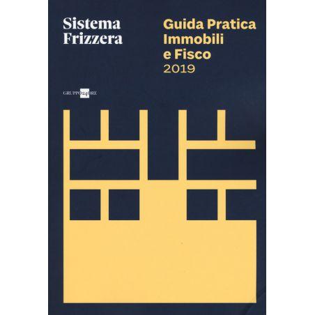 Guida Pratica Immobili e Fisco 2019 - Frizzera - Sole 24 Ore