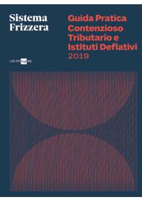Guida Pratica Contenzioso Tributario e Istituti Deflattivi 2019