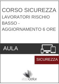 Corso Sicurezza - Lavoratori Rischio basso - AGGIORNAMENTO 6 ore