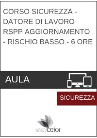 Corso Sicurezza - Datore di Lavoro RSPP AGGIORNAMENTO - Rischio Basso - 6 ore