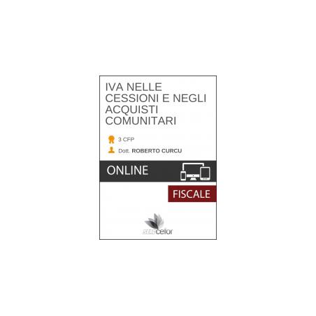 IVA NELLE CESSIONI E NEGLI ACQUISTI COMUNITARI: REQUISITI FORMALI, SOSTANZIALI E CASISTICA PRATICA - PACK