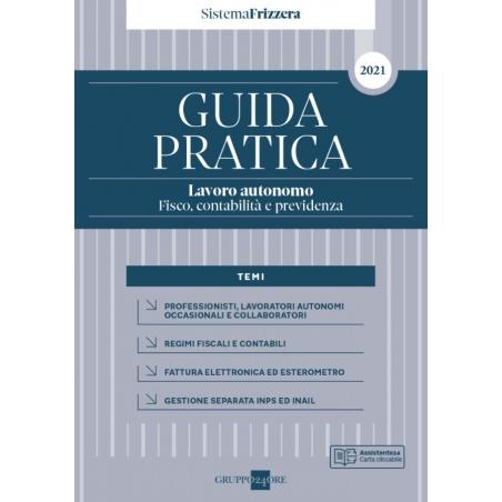 GUIDA PRATICA LAVORO AUTONOMO 2021 - FISCO, CONTABILITÀ E PREVIDENZA