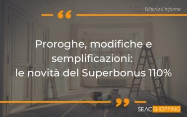 Proroghe, modifiche e semplificazioni: tutte le recenti novità del Superbonus 110%